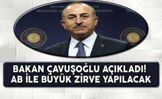 Bakan Çavuşoğlu Açıkladı ! AB İle Büyük Zirve Yapılacak