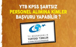 Başbakanlık YTB KPSS Şartsız Sözleşmeli Personel Alımına Kimler Başvurabilir?