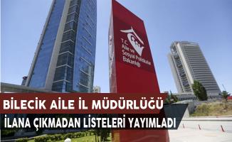 Bilecik Aile İl Müdürlüğü İlana Çıkmadan ASDEP Mülakat Listelerini Yayımladı