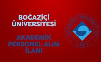 Boğaziçi Üniversitesi Akademik Personel Alım İlanı Yayımladı