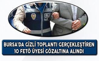 Bursa'da Gizli Toplantılar Yapan 10 FETÖ Üyesi Gözaltına Alındı