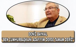 Deniz Baykal: Kemal Kılıçdaroğlu Ben Cumhurbaşkanı Adayıyım Derse Tamam Deriz