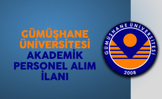 Gümüşhane Üniversitesi Akademik Personel Alım İlanı