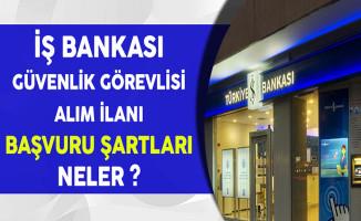 İş Bankası Güvenlik Görevlisi Alım İlanı Başvuru Şartları