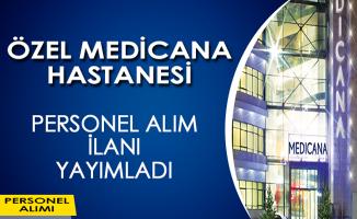 Özel Medicana Hastanesi Personel Alım İlanı Yayımladı