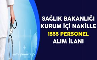 Sağlık Bakanlığı Kurum İçi Naklen 1555 Personel Alım İlanı