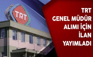TRT'ye Genel Müdür Alımı İçin İlan Yayımlandı