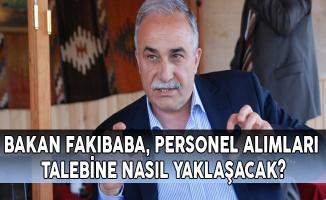 Bakan Fakıbaba, Personel Alımları Talebine Nasıl Yaklaşacak?