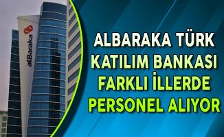 Albaraka Türk Katılım Bankası Farklı İllerde Personel Alımları Yapıyor