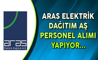 Aras Elektrik Dağıtım AŞ Personel Alımı Yapıyor