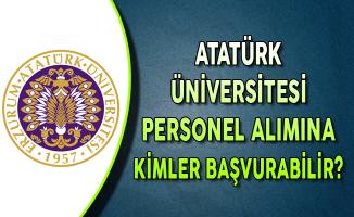 Atatürk Üniversitesi Memur Alım İlanına Kimler Başvurabilir?