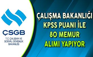 Çalışma ve Sosyal Güvenlik Bakanlığı (ÇSGB) KPSS Puanı ile 80 Memur Alımı Yapıyor