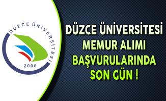 Düzce Üniversitesi Memur Alımı Başvurularında Son Gün !