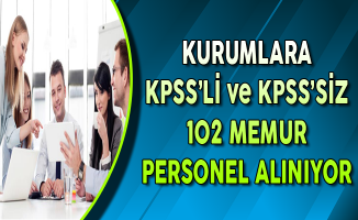 Farklı Kurumlara KPSS'li ve KPSS Şartsız 102 Memur Alımı Yapılıyor