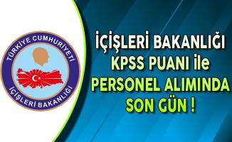 İçişleri Bakanlığı KPSS Puanı ile Kamu Personel Alımında Son Gün !