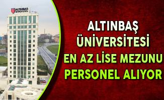 İstanbul Altınbaş Üniversitesi En Az Lise Mezunu Personel Alımları Yapıyor