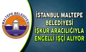 İstanbul Maltepe Belediye Başkanlığı Engelli İşçi Alıyor