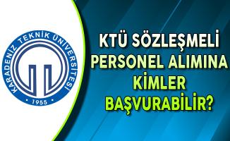 Karadeniz Teknik Üniversitesi (KTÜ) Sözleşmeli Personel Alımına Kimler Başvurabilir?