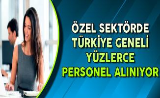 Özel Sektörde Yüzlerce Personel Alınıyor ! (Türkiye Geneli)