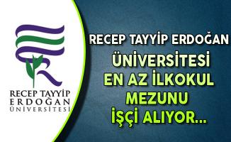Recep Tayyip Erdoğan Üniversitesi En Az İlkokul Mezunu İşçi Alımı Yapıyor
