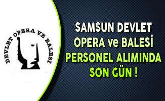 Samsun Devlet Opera ve Balesi Sözleşmeli Personel Alımı Sona Eriyor
