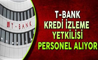T-Bank Kredi İzleme Yetkilisi Personel Alımları Yapıyor