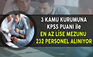 3 Kurum KPSS Puanı ile En Az Lise Mezunu 232 Personel Alımı Yapıyor