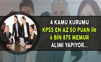 4 Kurum KPSS En Az 50 Puan ile 6 Bin 875 Memur Alımı Yapıyor