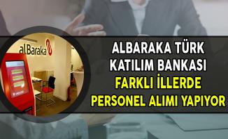 Albaraka Türk Katılım Bankası Farklı İllerde ve Pozisyonlarda Personel Alıyor