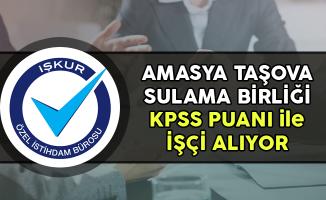 Amasya Taşova Sulama Birliği KPSS Puanı ile İşçi Alımı Yapıyor