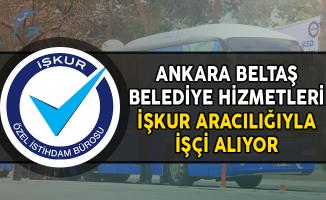Ankara Beltaş Belediye Hizmetleri İşkur Aracılığıyla İşçi Alımı Yapıyor