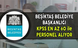 Beşiktaş Belediye Başkanlığı KPSS En Az 60 Puan ile Personel Alımı Yapıyor