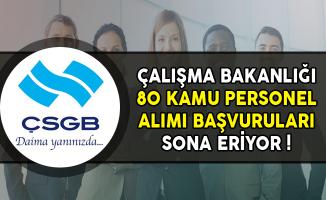 ÇSGB 80 Kamu Personeli Alıyor ! Başvurularda Son Gün