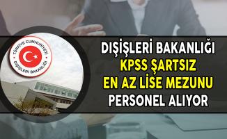 Dışişleri Bakanlığına KPSS Şartsız Sözleşmeli Personel Alımları Yapılıyor