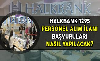 Halkbank 1295 Personel Alımı Başvuruları Nasıl Yapılacak?
