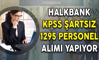 Halkbank KPSS Şartsız 1295 Personel Alımı Yapıyor!