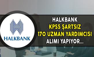 Halkbank KPSS Şartsız 170 Uzman Yardımcısı Alımı Yapıyor