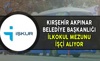 Kırşehir Akpınar Belediye Başkanlığı İlkokul Mezunu İşçi Alımı Yapıyor