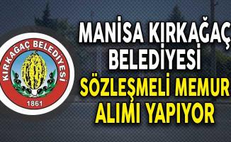Manisa Kırkağaç Belediye Başkanlığı Sözleşmeli Memur Alım İlanı!