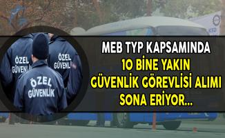 MEB TYP Kapsamında 10 Bine Yakın Güvenlik Görevlisi Alımı Sona Eriyor