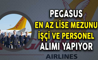 Pegasus Hava Yolları En Az Lise Mezunu İşçi ve Personel Alımı Yapıyor!