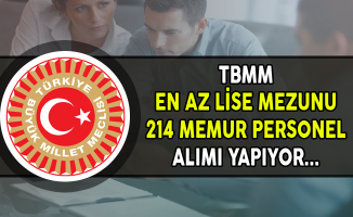 TBMM En Az Lise Mezunu 214 Memur Personel Alımı Yapıyor !