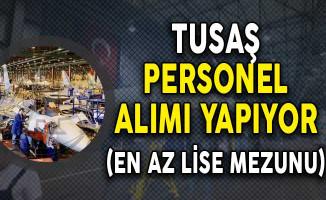 Türk Havacılık ve Uzay Sanayi (TUSAŞ) Personel Alımı Yapıyor! (En Az Lise Mezunu)