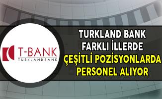 Turklandbank Farklı İllerde, Çeşitli Pozisyonlarda Personel Alıyor