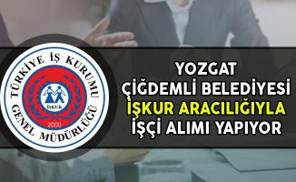 Yozgat Çiğdemli Belediye Başkanlığı İşkur Aracılığıyla İşçi Alımı Yapıyor
