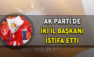 AK Parti'de İki İl Başkanı İstifa Ettiğini Açıkladı!