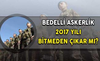 Bedelli Askerlik 2017 Yılı Bitmeden Çıkar Mı?