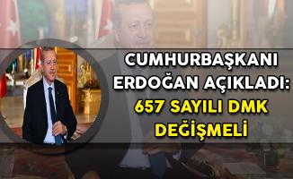 Cumhurbaşkanı Erdoğan Açıkladı: 657 Sayılı DMK Değişmeli