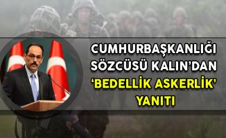 Cumhurbaşkanlığı Sözcüsü Kalın'dan 'Bedelli Askerlik' Yanıtı
