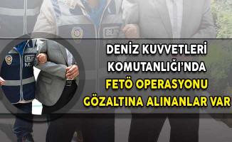 Deniz Kuvvetleri Komutanlığı'nda FETÖ Operasyonu!